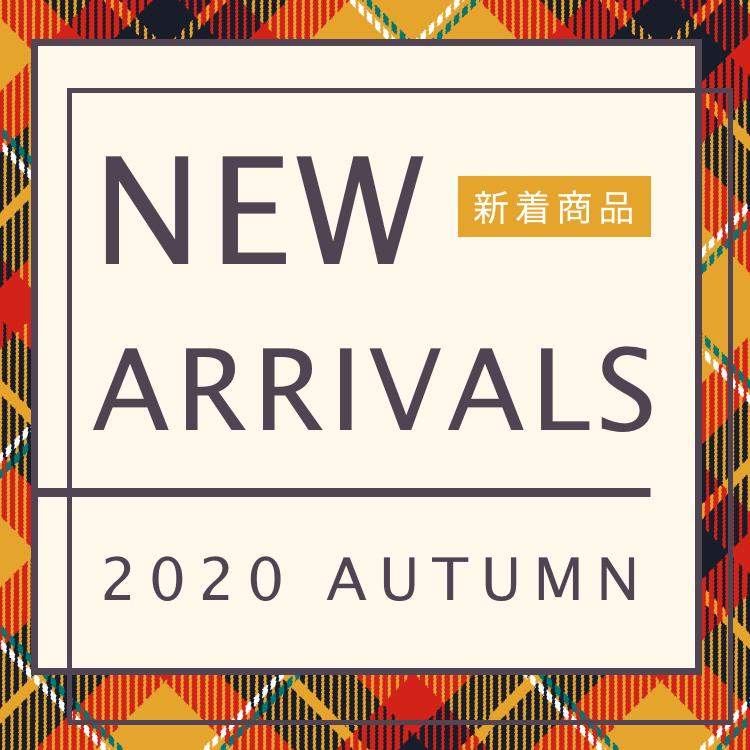 NEW ARRIVALS 2020 AUTUMN